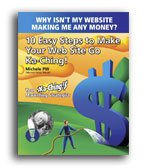 Why Isn't My Web Site Making Me Any Money? 10 Easy Steps To Make Your Web Site G